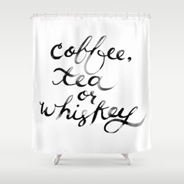Coffee Tea or Whiskey Shower Curtain