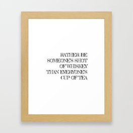 Rather be someone's shot of whiskey Framed Art Print