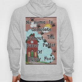 No Home Is Complete Without The Pitter Patter Of Puppy Feet, Art Print Hoody