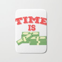 Time is Money T-shirt Design For those who have or dreamed of having Money or become Rich Wealthy Bath Mat