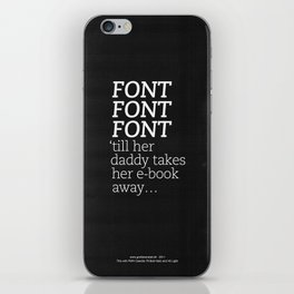 Font Font Font 'till her daddy takes her e-book away iPhone Skin