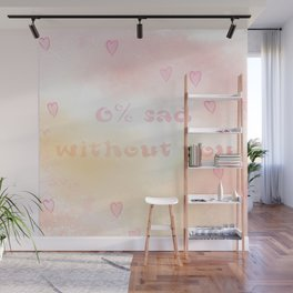 0% Sad Without You Wall Mural