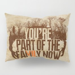 You're Part of the Family Now Pillow Sham