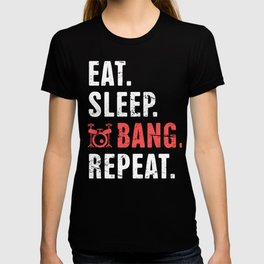 Eat. Sleep. Bang. Repeat. | Design For Drummers T-shirt