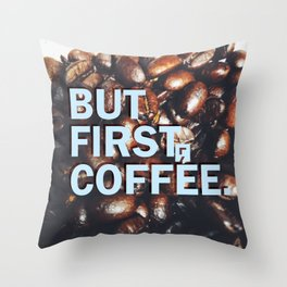 But First Coffee - Style 1 Throw Pillow
