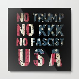 No Trump, No KKK, No Fascist USA Metal Print