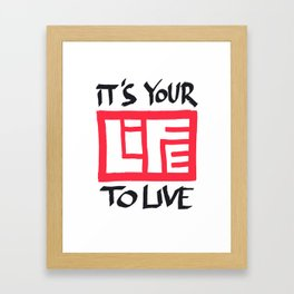 It's Your Life to Live! Framed Art Print