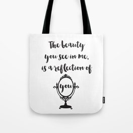 The beauty you see in me is a reflection of you Quote Tote Bag