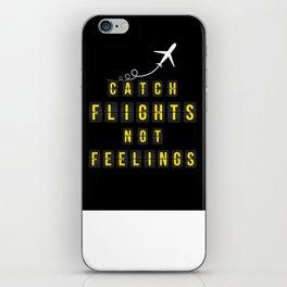Catch Flights Not Feelings iPhone Skin