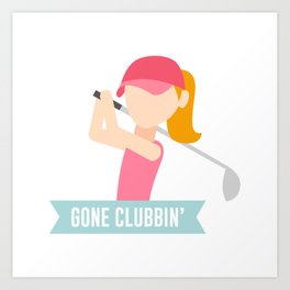 Gone Clubbin Clubbing Party Golf Club Pun Art Print