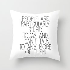 people are particularly stupid Throw Pillow