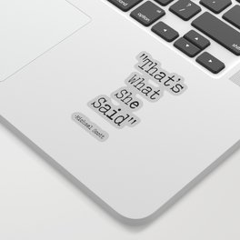 """The Office Micheal Scott Quote """" That's what she said"""" Sticker"""
