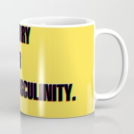 not sorry about your fragile masculinity Coffee Mug