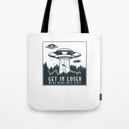 Funny Get In Loser We're Doing Butt Stuff Aliens UFO graphic Tote Bag