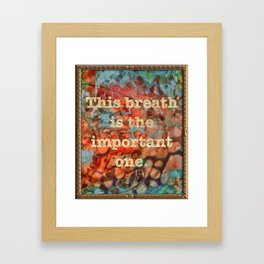 This Breathe Is The Important one Framed Art Print