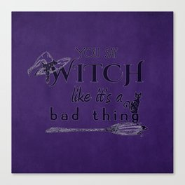 You Say Witch Like It's a Bad Thing Canvas Print