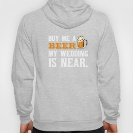 Buy Me a Beer My Wedding is Near Drinking Hoody