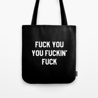 fuck you Tote Bags featuring FUCK YOU, YOU FUCKIN' FUCK by CreativeAngel