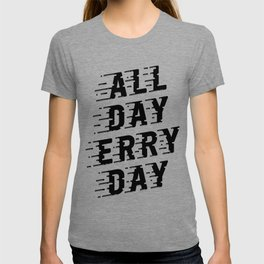 All Day Erry Day T-shirt