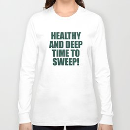 Healthy and deep time to sweep! Long Sleeve T-shirt