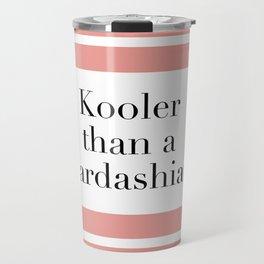 Kooler than a Kardashian Travel Mug
