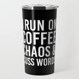 I Run On Coffee, Chaos & Cuss Words (Black & White) Travel Mug