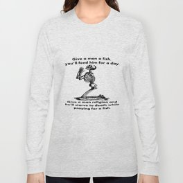 Give A Man A Fish And He Eats For A Day Proverb Parody Long Sleeve T-shirt
