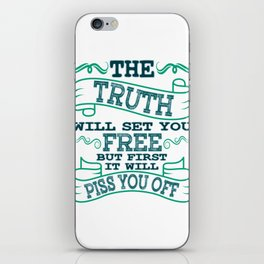 """""""The Truth Will Let You Free But It Will Piss You Off First"""" tee design for everyone! Unique gift!  iPhone Skin"""