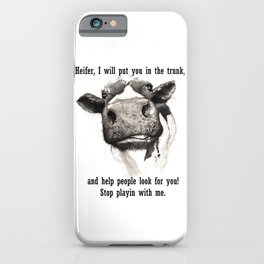 Cow, Heifer I will Put you in the Trunk, Stop Playin with me. iPhone Case