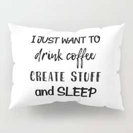 Coffee Create Sleep Pillow Sham