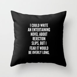 I could write an entertaining novel about rejection slips but I fear it would be overly long Throw Pillow