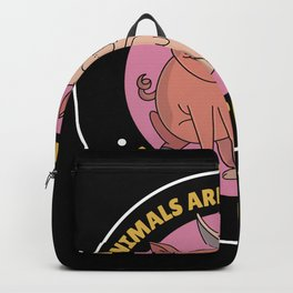 Animals Are Friends Not Food Backpack