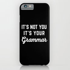 Not You Grammar Funny Quote Slim Case iPhone 6s