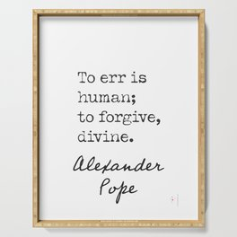 To err is human; to forgive, divine Alexander Pope Serving Tray