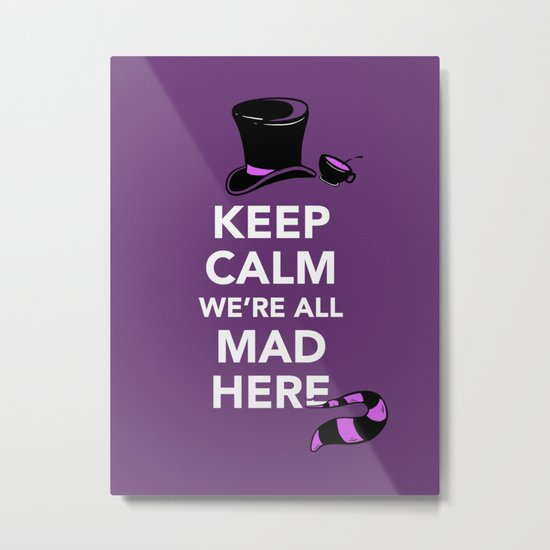 Keep Calm, We're All Mad Here Metal Print