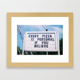Every Pizza Is Personal . . . If You Believe Framed Art Print