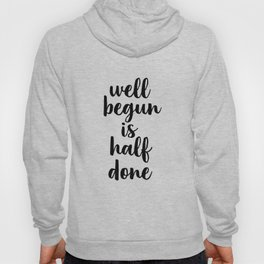 Well Begun Is Half Done, Inspirational Quote, Typography Print, Calligraphy Art, Inspiring Hoody