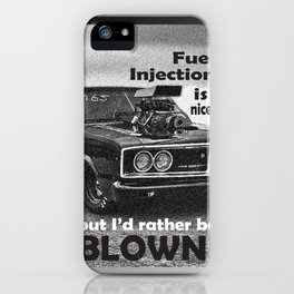 Fuel injection is nice, but I'd rather be BLOWN! iPhone Case