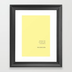 YOU CAN BE GOOD Framed Art Print