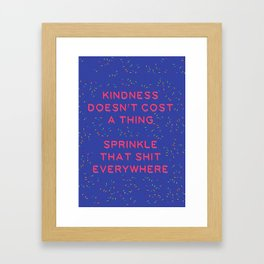 Kindness Doesn't Cost a Thing Framed Art Print