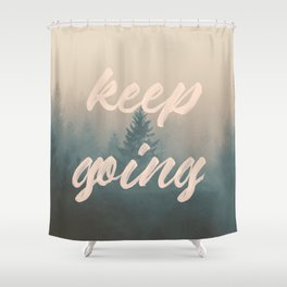 Keep Going Shower Curtain