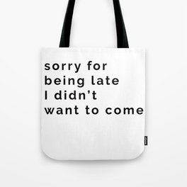 Sorry for being late Tote Bag
