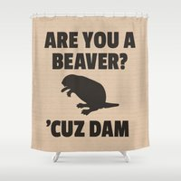 beaver Shower Curtains featuring ARE YOU A BEAVER? 'CUZ DAM by CreativeAngel