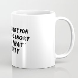 TOO SHORT FOR ANYTHING Coffee Mug