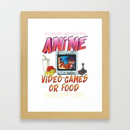 Isn't About Anime Video Games Or Food? I Dont Care Framed Art Print