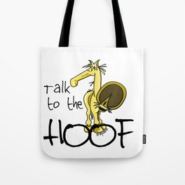 Talk to the Hoof! Tote Bag