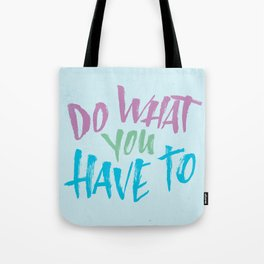What You Have To Tote Bag