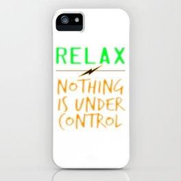 """""""Relax Nothing Is Under Control"""" tee design perfect for uncontrollably awesome people like you! iPhone Case"""