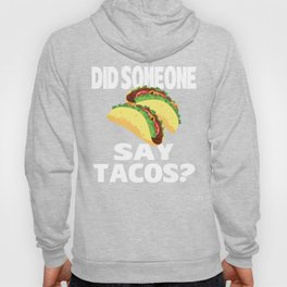 Did Someone Say Tacos? Hoody