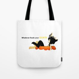 Whatever Floats Your Goats! Tote Bag
